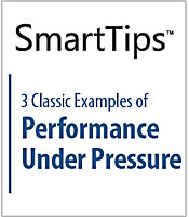 SmartTips: 3 Classic Examples of Performance Under Pressure